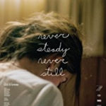 Exclusive – Never Steady, Never Still