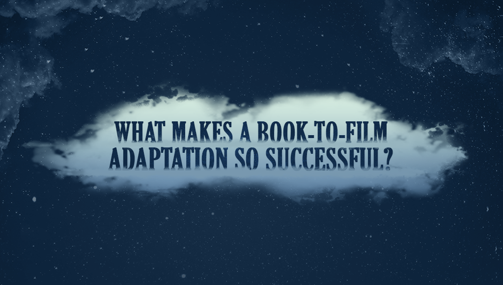 Book to Film Adaptations – Do they Always Work?
